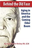 Behind the Old Face: Aging in America and the Coming Elder Boom