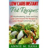 Niedrig Carb Instant Pot Recipes: 35 Mouthwatering, Quick and Easy Low Carb Instant Pot Recipes to Lose Weight Extremely Fast