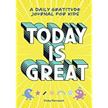 Today Is Great!: A Daily Gratitude Journal for Kids