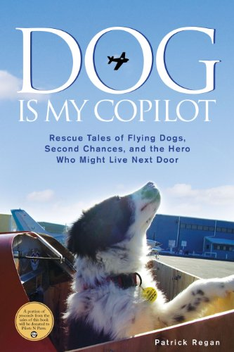 Dog Is My Copilot: Rescue Tales of Flying Dogs, Second Chances, and the Hero Who Might Live Next (Rescue Pilot)