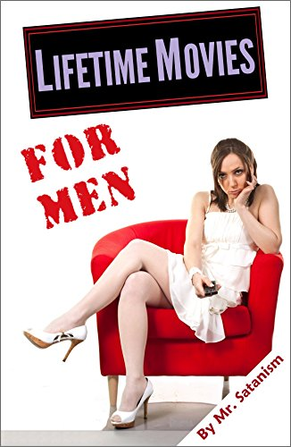 Book: Lifetime Movies... for Men by Mr. Satanism