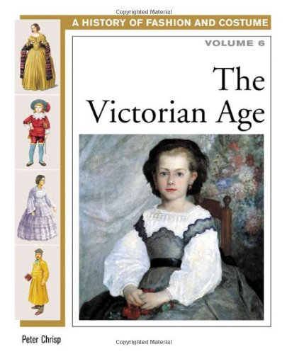 The Victorian Age (History of Fashion and Costume)