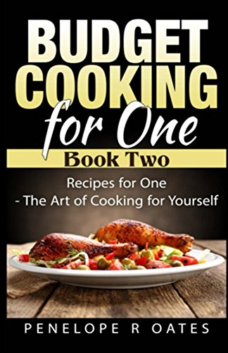 Budget Cooking for One - Book Two: Recipes for One - The Art of Cooking for Yourself by Penelope Oates