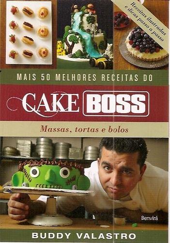 Mais 50 melhores receitas do Cake Boss: massas, tortas e bolos