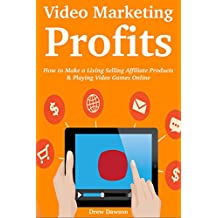 Video Marketing Profits: How to Make a Living Selling Affiliate Products & Playing Video Games Online (2 in 1 bundle)
