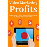 Video Marketing Profits: How to Make a Living Selling Affiliate Products & Playing Video Games Online (2 in 1...
