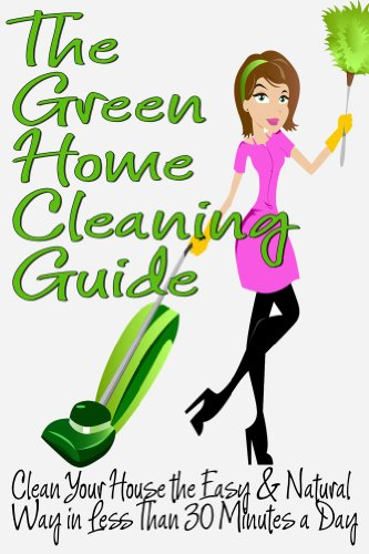 The Green Home Cleaning Guide: Clean Your House the Easy and Natural Way in Less than 30 Minutes a Day (Clean Green Minimalism Book 1) by [Anderson, Michelle]