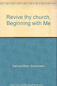 Paperback Revive Thy Church Beginning with Me Book