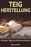 Teig Herstellung:: Die Besten Teige zum Kochen und Backen (German Edition)