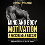 Mind and Body Motivation 2 Book Bundle Box Set: Bodyweight and Calisthenics Training Workout Program + Computer Hacking in 2018 (Mind Body Motivation Series) | Simon Bell,Dexter Jackson