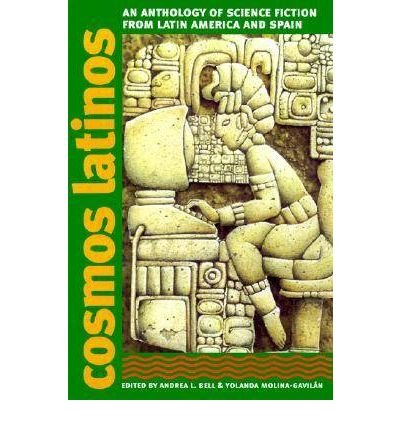 Cosmos Latinos Cosmos Latinos Cosmos Latinos Cosmos Latinos Cosmos Latinos: An Anthology of Science Fiction from Latin America and Spainan Anthology o (Early Classics of Science Fiction (Paperback)) [ Cosmos Latinos Cosmos Latinos Cosmos Latinos Cosmos Latinos Cosmos Latinos: An Anthology of Science Fiction from Latin America and Spainan Anthology o (Early Classics of Science Fiction (Paperback)) by Bell, Andrea L ( Author ) Paperback Jul- 2003 ] Paperback Jul- 31- 2003 pdf