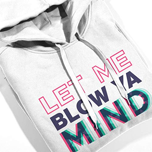 Mind White Eve Sweatshirt Hooded Me Ya Let Blow Women's xnSfnH