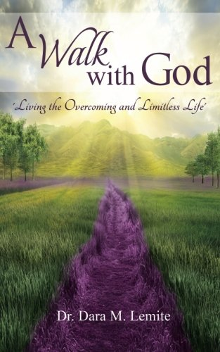 A Walk With God:: Living The Overcoming and Limitless Life