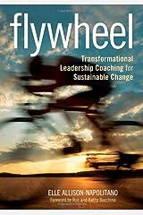 Flywheel: Transformational Leadership Coaching for Sustainable Change Paperback