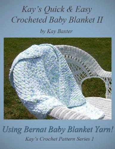 Quick and Easy Crochet Baby Blanket II (Kay's Crochet Patterns Series - Bernat Crochet Yarn Patterns