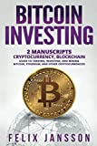 Bitcoin Investing: 2 Manuscripts - Cryptocurrency and Blockchain - Guide to Trading, Investing, and Mining Bitcoin and more