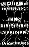 Absolute Darkness: Ten Horror Stories