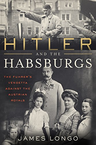Image of Hitler and the Habsburgs: The Führer's Vendetta Against the Austrian Royals