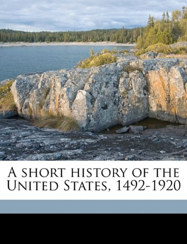 Read Online A short history of the United States, 1492-1920 PDF