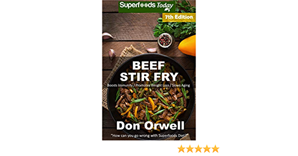 Beef Stir Fry: Over 75 Quick & Easy Gluten Free Low Cholesterol Whole Foods Recipes full of Antioxidants & Phytochemicals