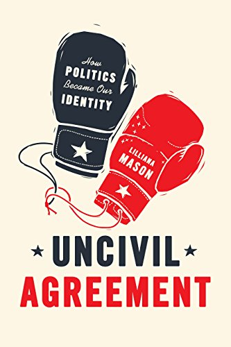 Uncivil Agreement: How Politics Became Our Identity ()