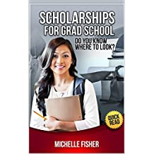 SCHOLARSHIPS FOR GRAD SCHOOL: Do You Know Where to Look?