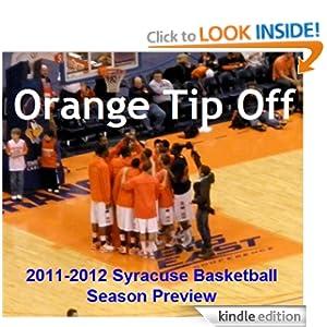 Orange Tip-Off: 2011-2012 Syracuse Basketball Season Preview Sean Keeley, Dan Lyons, Brian Goodman and Matt McClusky