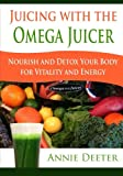 juicing omega - Juicing with the Omega Juicer: Nourish and Detox Your Body  for Vitality and Energy
