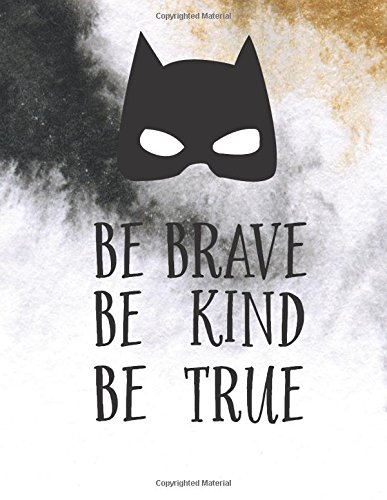 Download Be brave be kind be true :Superhero quote journal,Mix 90P Lined ruled 20P Dotted grid,8.5x11 in,110 undated pages: Large quote journal to write in ... for girl / women / office /student / teacher ebook