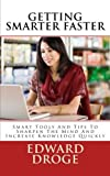 img - for Getting Smarter Faster: Smart Tools And Tips To Sharpen The Mind And Increase Knowledge Quickly (Dr. Droge's Series in Education and Intelligence) by Edward Droge (2014-12-16) book / textbook / text book