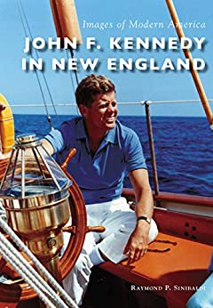 John F. Kennedy in New England (Images of Modern America) by [Sinibaldi, Raymond P.]