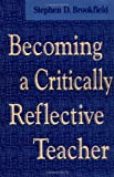 Becoming a Critically Reflective Teacher (Jossey-Bass Higher and Adult Education (Hardcover))