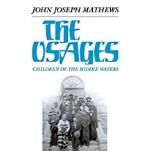 The Osages: Children of the Middle Waters (The Civilization of the American Indian Series) by John Joseph Mathews (1981-12-15)