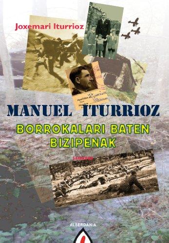 Manuel Iturrioz. Borrokalari baten bizipenak (Saiakera) por Iturriotz Lekuona, Joxemari