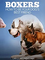 Boxers: How to Be Your Dog's Best Friend: From personality and temperament to tips on home preparation, training, grooming and health care. (101 Publishing: Pets Series)