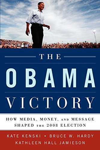 The Obama Victory: How Media, Money, and Message Shaped the 2008 Election (Cushions Garden Oxford)
