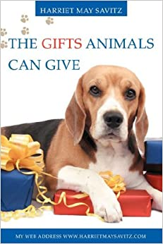 The Gifts Animals Can Give: If you do not have a pet now, You will want one after reading