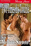 Two Times the Trouble [Bewitching Desires 5] (Siren Publishing Menage Amour)
