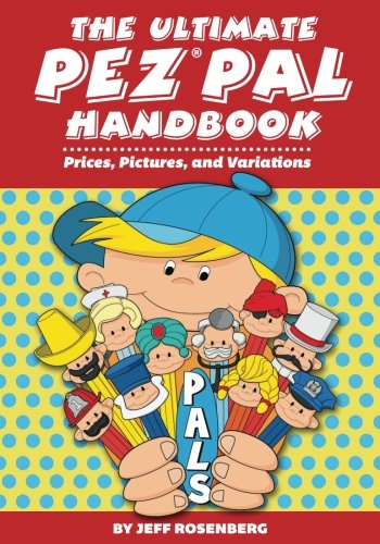 The Ultimate Pez Pal Handbook: Prices, Pictures, and Variations (Pictures Of Pez Dispensers)