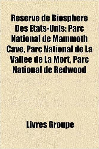 Livres gratuits en ligne Reserve de Biosphere Des Etats-Unis: Parc National de Mammoth Cave, Parc National de La Vallee de La Mort, Parc National de Redwood pdf