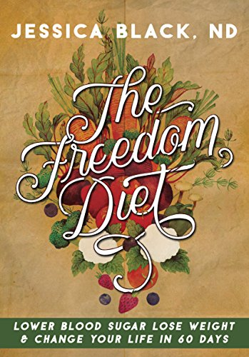 (The Freedom Diet: Lower Blood Sugar, Lose Weight and Change Your Life in 60 Days )