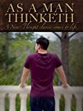 As a Man Thinketh: A New Thought classic comes to life