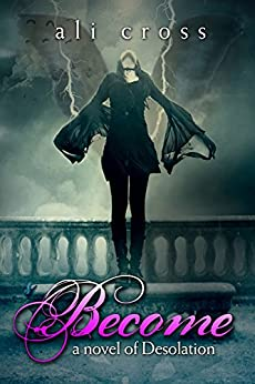 BECOME (Desolation #1) (Desolation Series) by [Cross, Ali]