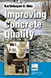 Improving Concrete Quality, Karthikeyan H. Obla, 1466592125