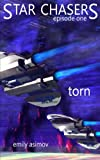 Episode #1 - Torn : Star Chasers (Volume 1), Emily Asimov, 1493581627