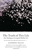 img - for The Truth of This Life: Zen Teachings on Loving the World as It Is book / textbook / text book