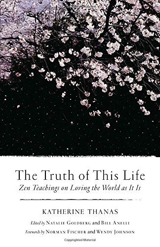 Loving Life (The Truth of This Life: Zen Teachings on Loving the World as It Is)