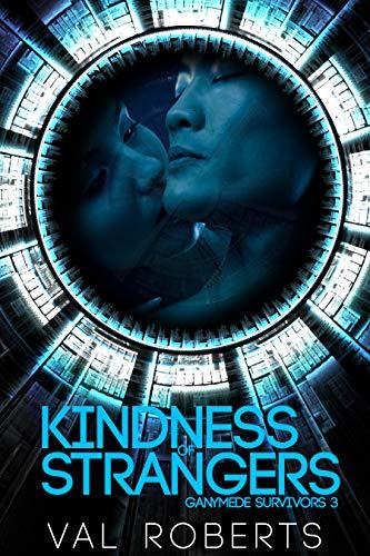 Kindness of Strangers (Ganymede Survivors Romance Book 3)