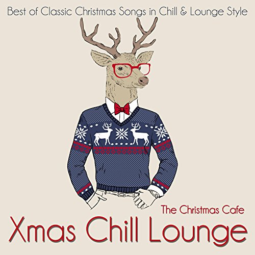 xmas chill lounge best of classic christmas songs in chill lounge style - Best Classic Christmas Songs