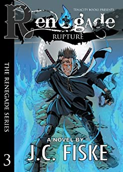 Renegade Rupture (The Renegade Series Book 3) by [Fiske, J.C.]